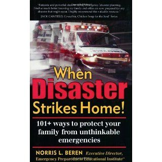 When Disaster Strikes Home! 101 ways to protect your family from