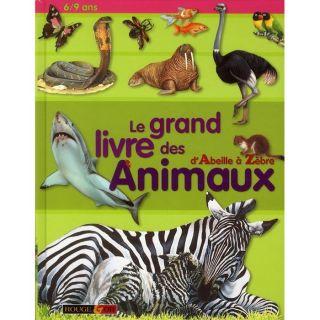 LE GRAND LIVRE DES ANIMAUX ; DABEILLE A ZEBRE   Achat / Vente livre