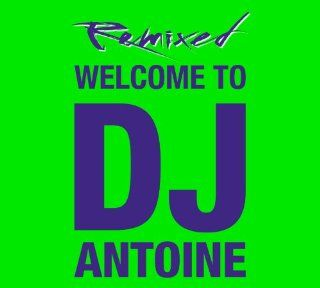 Welcome to DJ Antoine   Remixed Musik