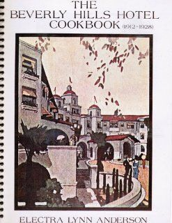 The Beverly Hills Hotel cookbook, 1912 1928 Electra Lynn Anderson