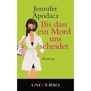 Bis dass ein Mord uns scheidet: Jennifer Apodaca: Bücher