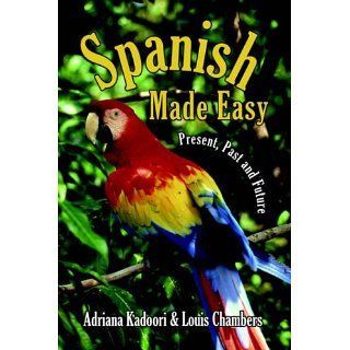 Spanish Made Easy Present, Past and Future Adriana Kadoori & Louis