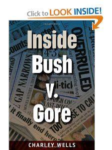 Inside Bush v. Gore (Florida Government and Politics) Charley Wells