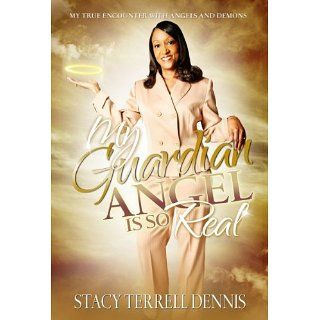 My Guardian Angel Is So Real Stacy Terrell Dennis Kindle