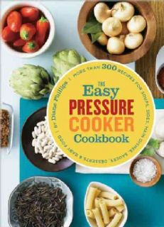 The Easy Pressure Cooker Cookbook More Than 300 Recipes for Soups