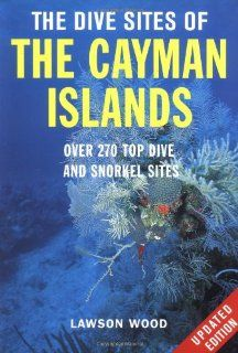 The Dive Sites of the Cayman Islands, Second Edition Over 270 Top