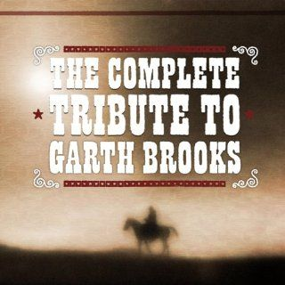 The Complete Tribute To Garth Brooks Various Artists