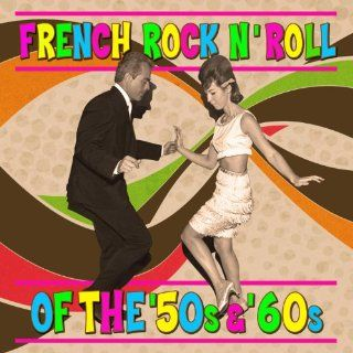 French Rock N Roll Of The 50s & 60s Various Artists