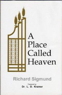 Place Called Heaven Richard Sigmund, Dr. L. D. Kramer