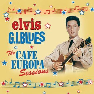 G.I. Blues The Cafe opa Sessions Elvis Presley Music
