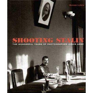 Shooting Stalin. Die wunderbaren Jahre des Fotografen James Abbe