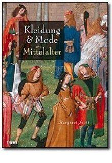 Kleidung und Mode im Mittelalter Margaret Scott, Bettina
