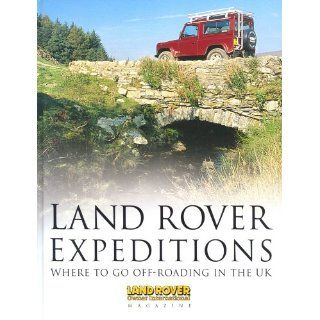 Land Rover Expeditions Where to Go Off roading in the UK (Haynes EMAP